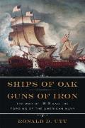 Ships of Oak Guns of Iron The War of 1812 & the Forging of the American Navy