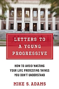 Letters to a Young Progressive How to Avoid Wasting Your Life Protesting Things You Dont Understand