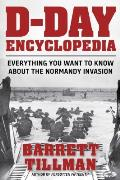 D-Day Encyclopedia: Everything You Want to Know about the Normandy Invasion