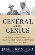 The General and the Genius: Groves and Oppenheimer -- The Unlikely Partnership That Built the Atom Bomb