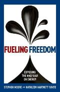 Fueling Freedom: What's at Stake in the War on Fossil Fuels