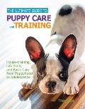 The Ultimate Guide to Puppy Care and Training: Housetraining, Life Skills, and Basic Care from Puppyhood to Adolescence