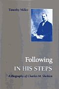 Following in His Steps: A Biography of Charles M. Sheldon