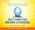Self-Directed Brain Change: Rewire Your Neural Pathways for Happiness and Resilience