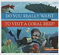 Dyrwtv a Coral Reef? (Do You Really Want to Visit . . .?)