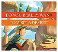 Dyrwtv a Desert? (Do You Really Want to Visit . . .?)