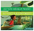 Dyrwtv a Rainforest? (Do You Really Want to Visit . . .?)