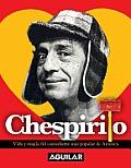 Chespirito. Vida y Magia del Comediante MS Popular de Am'rica: Life and Magic of America's Most Popular Comedian.