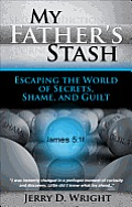 My Father's Stash: Escaping the World of Secrets, Shame, and Guilt Cover