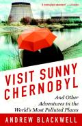Visit Sunny Chernobyl: And Other Adventures in the World's Most Polluted Places Cover