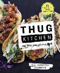Thug Kitchen: Eat Like You Give A F*ck: The Official Cookbook
