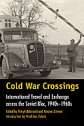 Walter Prescott Webb Memorial Lectures, Published for the Un #45: Cold War Crossings: International Travel and Exchange Across the Soviet Bloc, 1940s-1960s