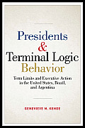 Presidents & Terminal Logic Behavior: Term Limits and Executive Action in the United States, Brazil, and Argentina