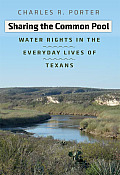 Sharing the Common Pool: Water Rights in the Everyday Lives of Texans (River Books)