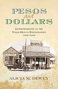 Pesos and Dollars: Entrepreneurs in the Texas-Mexico Borderlands, 1880-1940