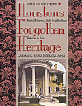 Sara and John Lindsey Series in the Arts and Humanities #2: Houston's Forgotten Heritage: Landscape, Houses, Interiors, 1824-1914