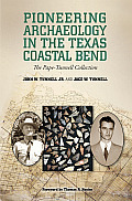 Gulf Coast Books, Sponsored by Texas A&m University-Corpus C #26: Pioneering Archaeology in the Texas Coastal Bend: The Pape-Tunnell Collection