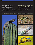 Amphibians and Reptiles of the US-Mexico Border States/Anfibios y Reptiles de Los Estados de La Frontera Mexico-Estados Unidos
