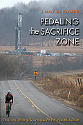 Pedaling the Sacrifice Zone: Teaching, Writing, & Living Above the Marcellus Shale
