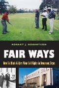 Fair Ways: How Six Black Golfers Won Civil Rights in Beaumont, Texas (Swaim-Paup-Foran Spirit of Sport Series, Sponsored by James)