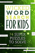 Wicked Word Search for Kids: 74 Super Puzzles to Solve