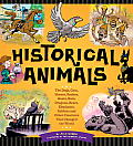 Historical Animals: The Dogs, Cats, Horses, Snakes, Goats, Rats, Dragons, Bears, Elephants, Rabbits and Other Creatures That Changed the W