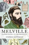 Melville: Fashioning in Modernity (Dress, Body, Culture)