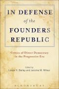 In Defense of the Founders Republic: Critics of Direct Democracy in the Progressive Era