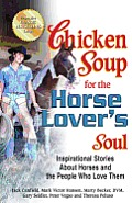 Chicken Soup for the Horse Lover's Soul: Inspirational Stories about Horses and the People Who Love Them Cover