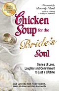 Chicken Soup for the Bride's Soul: Stories of Love, Laughter and Commitment to Last a Lifetime Cover