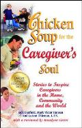 Chicken Soup for the Caregiver's Soul: Stories to Inspire Caregivers in the Home, Community and the World Cover