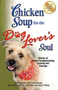 Chicken Soup for the Dog Lover's Soul: Stories of Canine Companionship, Comedy and Courage Cover