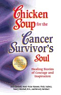Chicken Soup for the Cancer Survivor's Soul: Healing Stories of Courage and Inspiration (Chicken Soup for the Soul) Cover