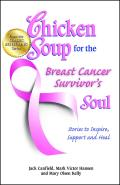 Chicken Soup for the Breast Cancer Survivor's Soul: Stories to Inspire, Support and Heal (Chicken Soup for the Soul) Cover