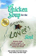 Chicken Soup for the Beach Lover's Soul: Memories Made Beside a Bonfire, on the Boardwalk and with Family and Friends (Chicken Soup for the Soul) Cover