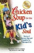 Chicken Soup for the Kid's Soul: Stories of Courage, Hope and Laughter for Kids Ages 8-12 Cover