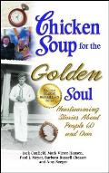Chicken Soup for the Golden Soul: Heartwarming Stories about People 60 and Over Cover