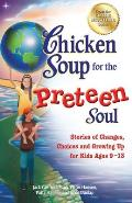 Chicken Soup for the Preteen Soul: Stories of Changes, Choices and Growing Up for Kids Ages 9-13 Cover