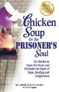 Chicken Soup for the Prisoner's Soul: 101 Stories to Open the Heart and Rekindle the Spirit of Hope, Healing and Forgiveness Cover