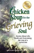 Chicken Soup for the Grieving Soul: Stories about Life, Death and Overcoming the Loss of a Loved One Cover