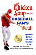 Chicken Soup for the Baseball Fan's Soul: Inspirational Stories of Baseball, Big-League Dreams and the Game of Life (Chicken Soup for the Soul) Cover