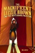 The Magnificent Lizzie Brown and the Mysterious Phantom (Magnificent Lizzie Brown)