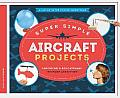Super Simple Aircraft Projects:: Inspiring & Educational Science Activities (Amazing Super Simple Inventions)