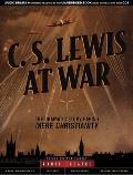 C. S. Lewis At War: The Dramatic Story Behind Mere Christianity by C. S. Lewis