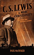 C. S. Lewis & Mere Christianity: The Crisis That Created A Classic by Paul Mccusker