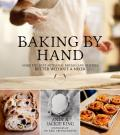 Baking by Hand Make the Best Artisanal Breads & Pastries Better Without a Mixer