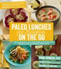 Paleo Lunches & Breakfasts on the Go The Solution to Gluten Free Eating All Day Long with Delicious Easy & Portable Primal Meals