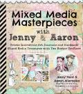 Mixed Media Masterpieces with Jenny & Aaron Create Incredible Art Journals & Handmade Mixed Media Treasures with Two Expert Crafters