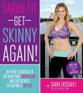 Sarah Fit: Get Skinny Again!: The Right Exercises to Get Back Your Dream Body and the Secrets to Living a Fit Life