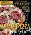 Grilled Pizza the Right Way: The Best Technique for Cooking Incredible Tasting Pizza & Flatbread on Your Barbecue Pefectly Chewy & Crispy Every Tim